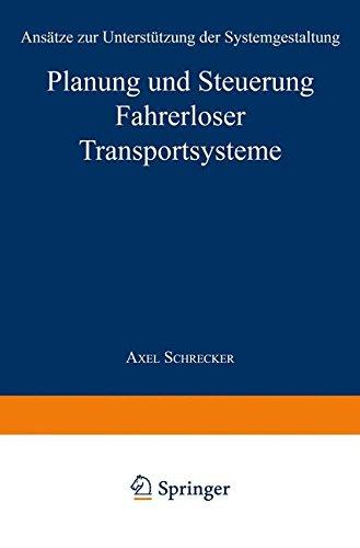 Planung und Steuerung Fahrerloser Transportsysteme: Ansätze zur Unterstützung der Systemgestaltung (Produktion und Logistik) (German Edition)