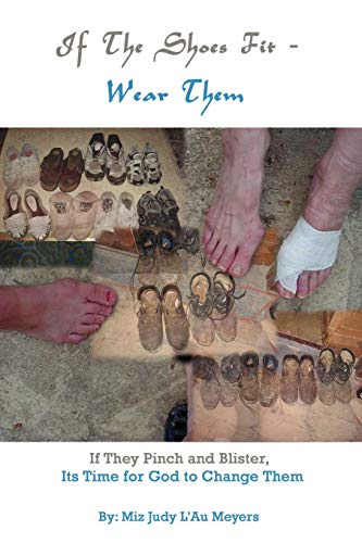 If The Shoes Fit - Wear Them: If They Pinch and Blister, Its Time for God to Change Them