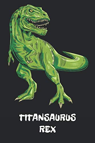 TITANSAURUS REX: Titan - T-Rex Dinosaur Notebook - Blank Ruled Personalized & Customized Name Prehistoric Tyrannosaurus Rex Notebook Journal for Boys ... Supplies, Birthday & Christmas Gift for Men. (Fossil Titan)