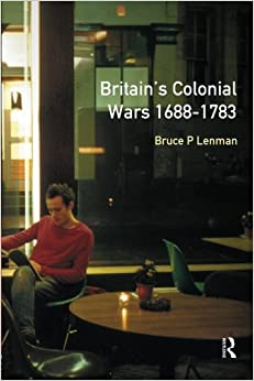 Book Britain's Colonial Wars, 1688-1783 (Modern Wars in Perspective Series)