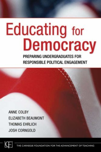 Educating for Democracy: Preparing Undergraduates for Responsible Political Engagement by Colby Anne Beaumont Elizabeth Ehrlich Thomas Corngold Josh (2007-11-16) Hardcover