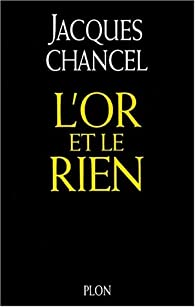 L'or et le rien par Jacques Chancel
