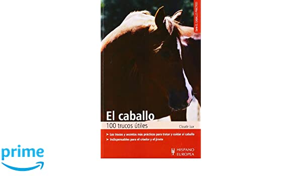 El caballo. 100 trucos utiles (Caballo Practico) (Spanish Edition): Claude Lux: 9788425509070: Amazon.com: Books
