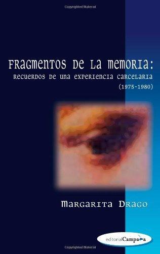 Fragmentos de la memoria: Recuerdos de una experiencia carcelaria (1975-1980) (Spanish Edition) by Margarita Drago (2007-09-07)
