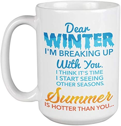 Amazon Com Dear Winter I M Breaking Up With You Summer Is Hotter Than You Funny Quotes Coffee Tea Gift Mug Drinkware Home Decor And Seasons Themed Gifts For Summer Lover Ocean Bum Dear winter, i hope you like your name / i hope they don't make fun of. amazon com dear winter i m breaking