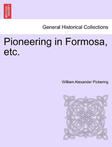 Pioneering in Formosa, etc. (British Library Historical Print Collections. General Histor) PDF