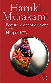 Ecoute le chant du vent ; Suivi de Flipper, 1973, Murakami, Haruki
