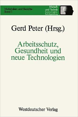 Arbeitsschutz, Gesundheit und neue Technologien (Sozialverträgliche Technikgestaltung, Materialien und Berichte) (German Edition)