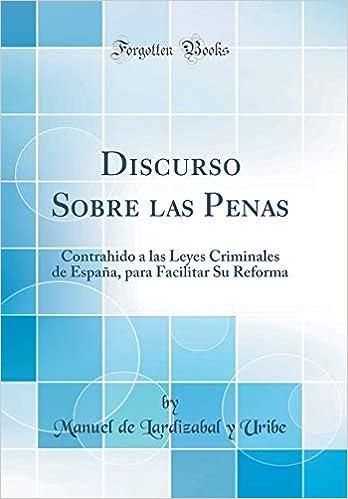Discurso Sobre las Penas: Contrahido a las Leyes Criminales de ...