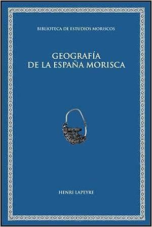 Geografía de la España morisca: 5 Biblioteca de Estudios Moriscos ...
