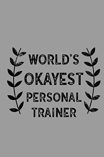 World's Okayest Personal Trainer: Notebook, Journal or Planner | Size 6 x 9 | 110 Lined Pages | Office Equipment | Great Gift idea for Christmas or Birthday for a Personal Trainer