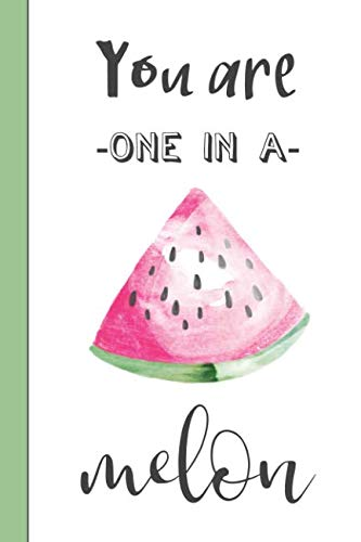 You Are One In A Melon: Punny Watermelon Notebook -