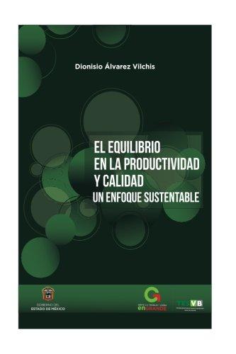 El equilibrio en la Productividad y Calidad: Un enfoque sustentable (Spanish Edition)