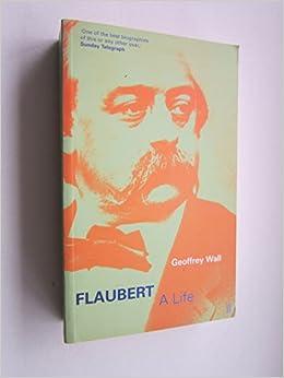 Flaubert: A Life by Geoffrey Wall (2002-10-21)