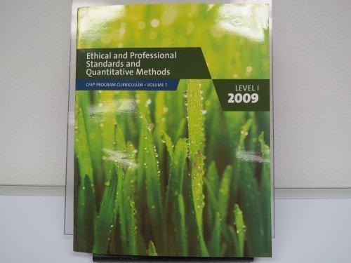 Ethical and Professional Standards and Quantitative Methods: Volume 1 – Level 1 – 2009 (CFA Program Curriculum – Volume 1)