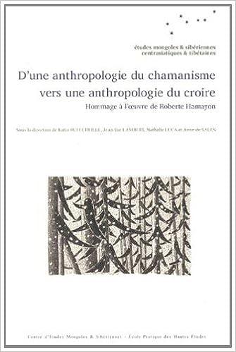 Lire en ligne D'une anthropologie du chamanisme vers une anthropologie du croire : Hommage à l'oeuvre de Roberte Hamayon pdf