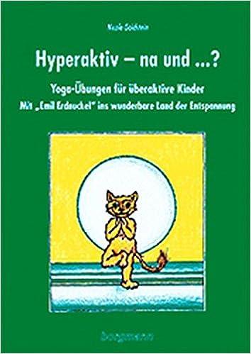 Hyperaktiv - na und... ?: Yoga-Übungen für überaktive Kinder. Mit ...