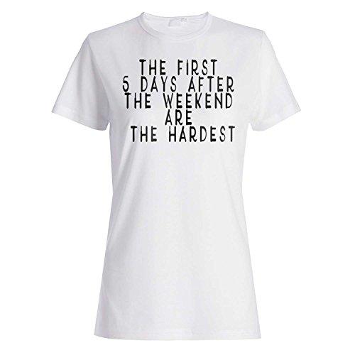 Los primeros 5 días después del fin de semana son los más difíciles camiseta de las mujeres d92f