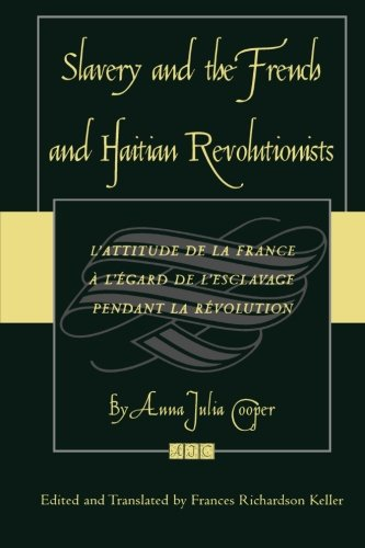Slavery and the French and Haitian Revolutionists: L'attitude de la France a l'egard de l'esclavage pendant la revolution