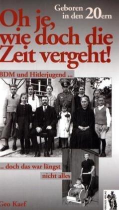 Oh je, wie doch die Zeit vergeht. Geboren in den 20ern. BDM und Hitlerjugend, doch das war längst nicht alles