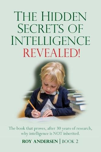 Download The Hidden Secrets of Intelligence Revealed: The Book that Proves, after 30 years of Research, Why Intelligence is NOT Inherited (Preparing the 21st Century Child) pdf