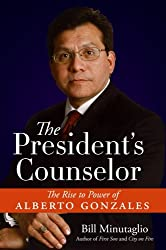 The President's Counselor: The Rise to Power of Alberto Gonzales (Spanish Edition)