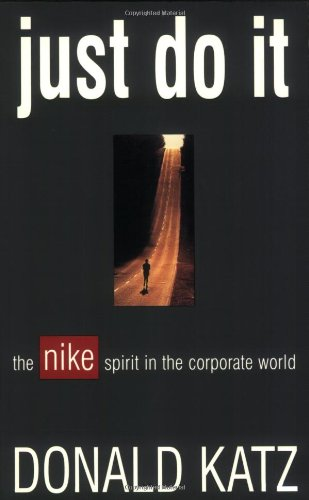 Just Do It: The Nike Spirit in the Corporate World (Cross Nike Digital)