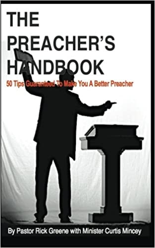 The preachers handbook 50 tips to make your preaching great the preachers handbook 50 tips to make your preaching great pastor rick greene curtis d mincey 9781500475802 amazon books fandeluxe Images