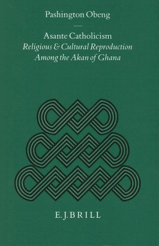 Asante Catholicism: Religious and Cultural Reproduction Among the Akan of Ghana (Studies of Religion in Africa) by Brand: Brill Academic Pub