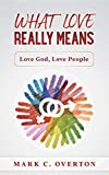 What Love Really Means: Love God, Love People