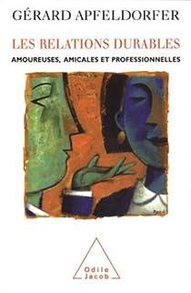 Les relations durables : Amoureuses, amicales et professionnelles par Apfeldorfer
