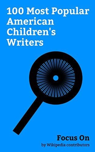 Focus On: 100 Most Popular American Children's Writers: Mark Cuban, Jenny Slate, Jamie Lee Curtis, Dr. Seuss, Brooke Shields, Julianne Moore, Daniel Handler, ... Shriver, Jenna Bush Hager, Mick Foley, etc.