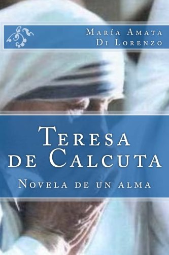 Teresa de Calcuta - Novela de un alma (Spanish Edition)