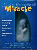Life's Greatest Miracle : A Photomontage Celebrating Human Development from Conception to Birth, Lappe, Marc and Burrell, Fred, 0681454490