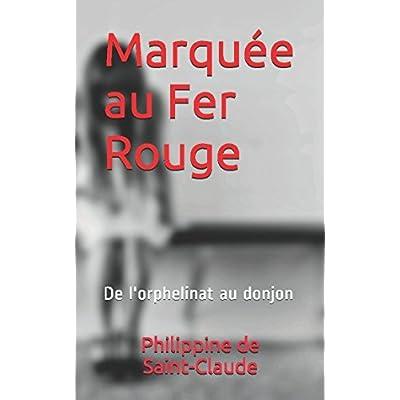 Marquée au Fer Rouge: De l'orphelinat au donjon (Les enquêtes d'Emile Debray et Nancy Vermont) (French Edition)