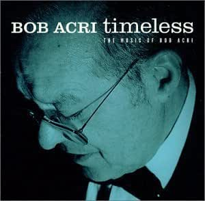 Timeless The Music Of Bob Acri Amazon Com Music
