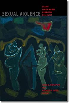 Sexual Violence against Jewish Women during the Holocaust (HBI Series on Jewish Women) by [Hedgepeth, Sonja M., Saidel, Rochelle G.]