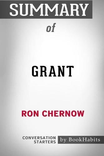 Summary of Grant by Ron Chernow: Conversation Starters