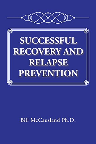 Successful Recovery and Relapse Prevention by [Bill McCausland Ph.D.]