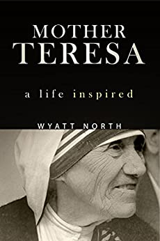 Mother Teresa: A Life Inspired by [North, Wyatt]
