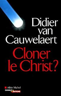 Cloner le Christ ?, Van Cauwelaert, Didier