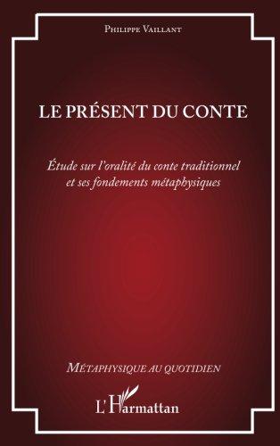 Le présent du conte: Étude sur l'oralité du conte traditionnel et ses fondements métaphysiques (French Edition)