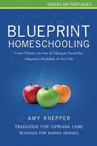 Blueprint Homeschooling: Como Planejar um Ano de Educação Domiciliar Adaptado à Realidade de Sua Vida (Portuguese Edition)