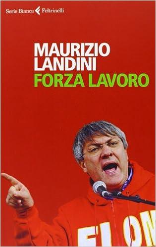 Maurizio Landini - Forza lavoro (2013)