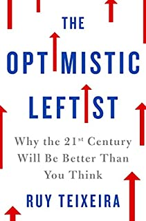 Book Cover: The Optimistic Leftist: Why the 21st Century Will Be Better Than You Think