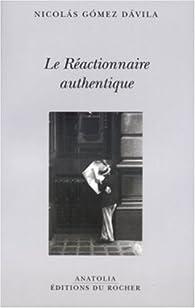 Le Réactionnaire authentique par Nicolás Gómez Dávila