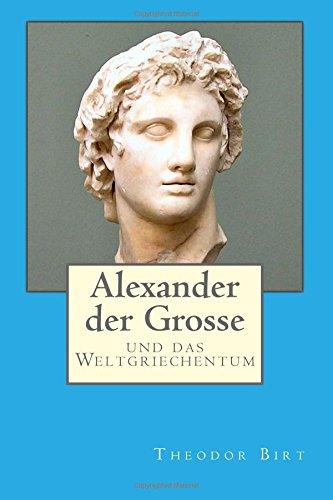 Alexander der Grosse: und das Weltgriechentum  [Birt, Theodor] (Tapa Blanda)