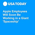 Apple Employees Will Soon Be Working in a Giant 'Spaceship' | Brett Molina