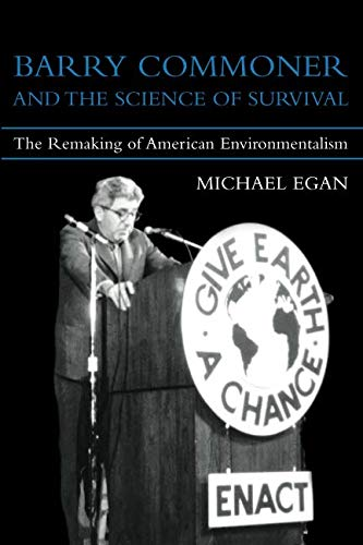 Download Barry Commoner and the Science of Survival: The Remaking of American Environmentalism (Urban and Industrial Environments) pdf