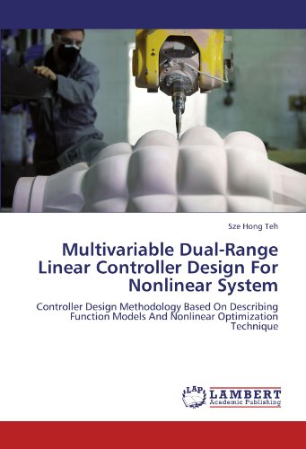 Multivariable Dual-Range Linear Controller Design For Nonlinear System: Controller Design Methodology Based On Describing Function Models And Nonlinear Optimization Technique